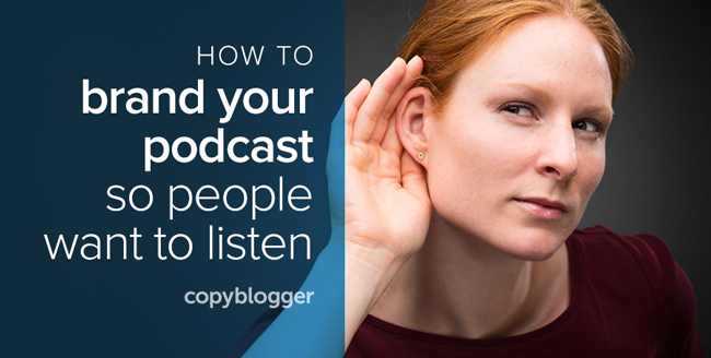 how to brand your podcast so people want to listen