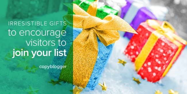 irresistible gifts to encourage visitors to join your list