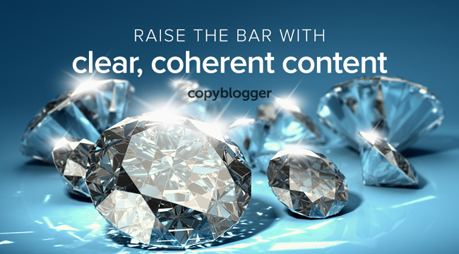 raise the bar with clear, coherent content
